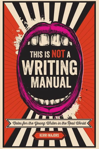 This is Not a Writing Manual. Notes for the Young Writer in the Real World by author Kerri Maher